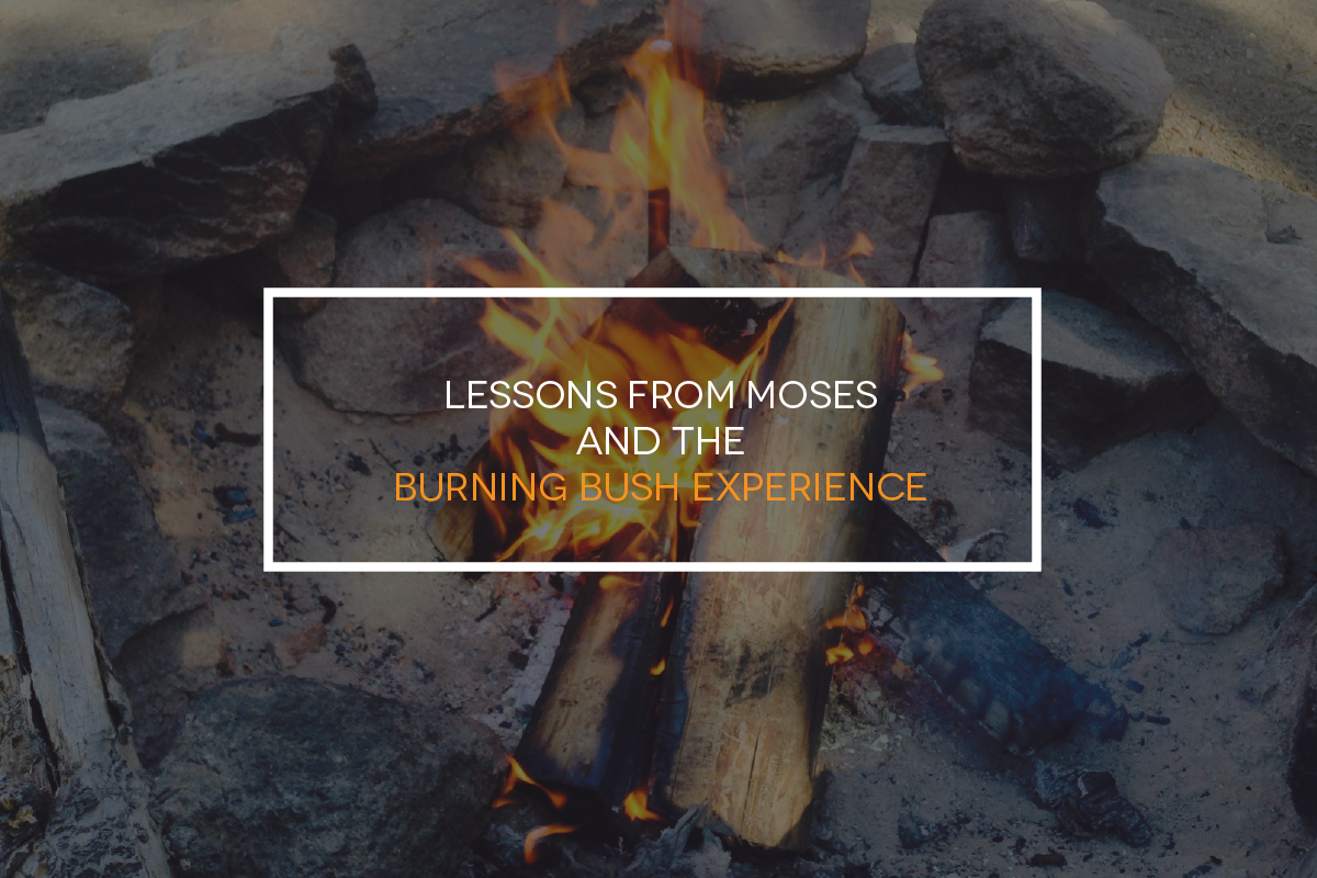 LESSONS FROM MOSES AND THE BURNING BUSH EXPERIENCE